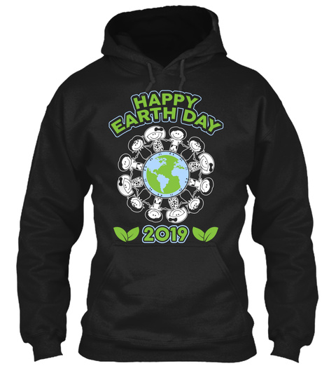Happy Earth Day 2019 T Shirt    Earth Day Black T-Shirt Front