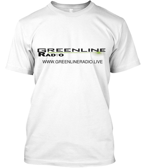 Greenline Radio Www.Greenlineradio.Live White T-Shirt Front