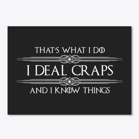 I Deal Craps (Dark) Black T-Shirt Front