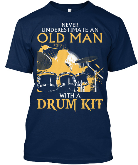 Never Underestimate An Old Man With A Drum Kit Navy T-Shirt Front