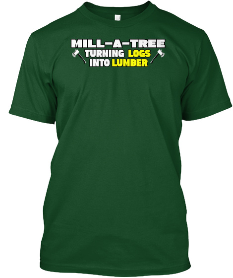 Mill A Tree Turning Logs Into Lumber Deep Forest T-Shirt Front