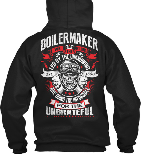 Boilermaker We The Willing Led By The Unknowing Est. 1880 Are Doing The Impossible For The Ungrateful Black T-Shirt Back