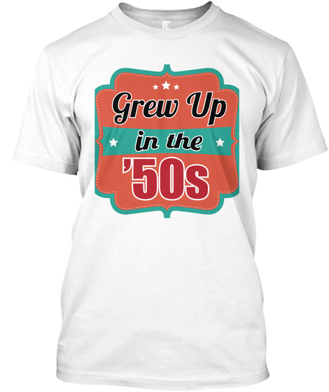 Grew Up In The '50 S White T-Shirt Front