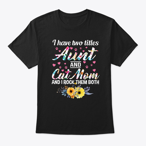 I Have Two Titles Aunt And Cat Mom Black T-Shirt Front