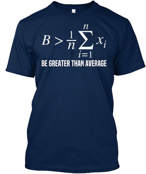 B > 1/N Be Greater Than Average Navy T-Shirt Front