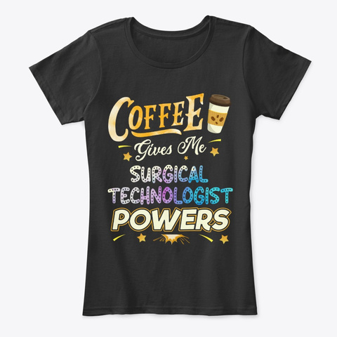 Surgical Technologist Gift, Coffee Gives Black T-Shirt Front