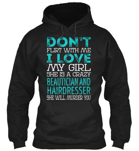 Beautician And Hairdresser   Dont Flirt Black T-Shirt Front