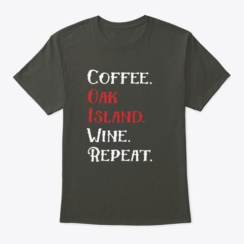 Coffee Oak Island Wine Repeat Fun Myster Smoke Gray T-Shirt Front
