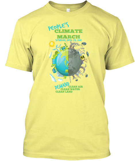 People's Climate March Saturday, April 29, 2017 Demand Clean Air Clean Water Clean Land Lemon Yellow  T-Shirt Front