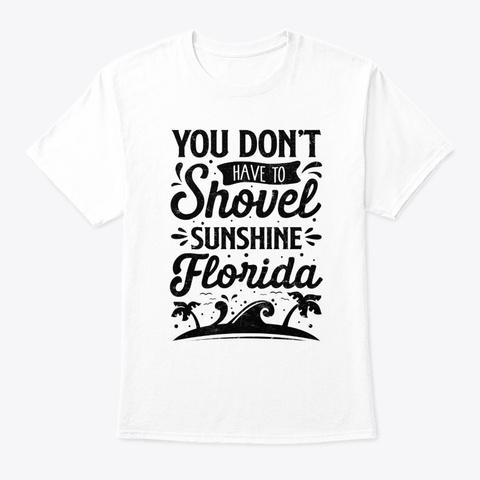 You Dont Have To Shovel Sunshine Florida Unisex Tshirt