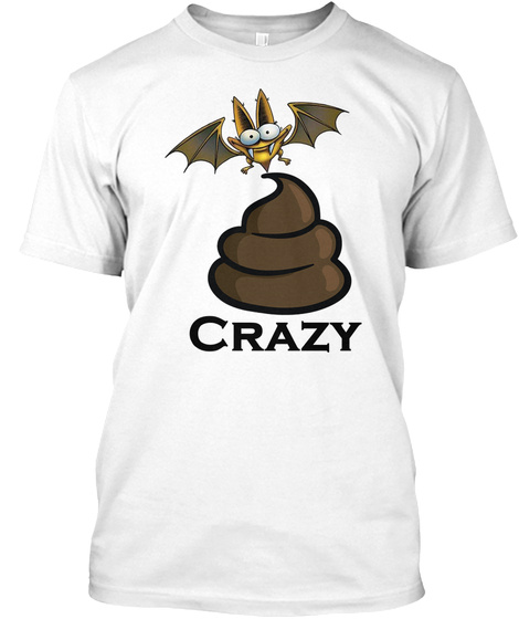 Bat Sh*T Crazy White T-Shirt Front