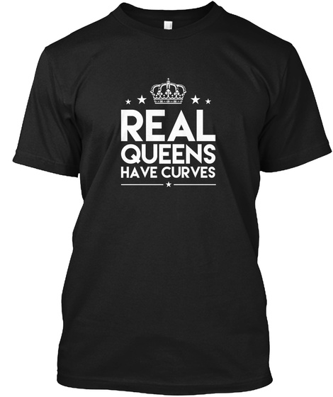Real Queens Have Curves Black T-Shirt Front