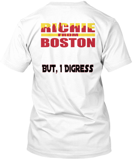 Richie From Boston But I Digress White T-Shirt Back