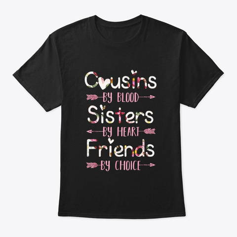 Cousins By Blood Sisters By Heart Black T-Shirt Front