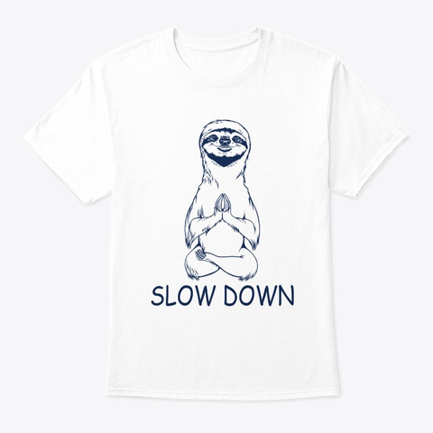 Slow Down Sloth Yoga Animal Lover Gift White T-Shirt Front