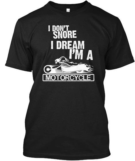 I Don't Snore I Dream I Am A Motercycle Black T-Shirt Front