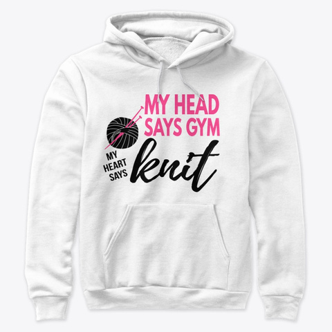 My Head Says Gym My Heart Says Knit White T-Shirt Front