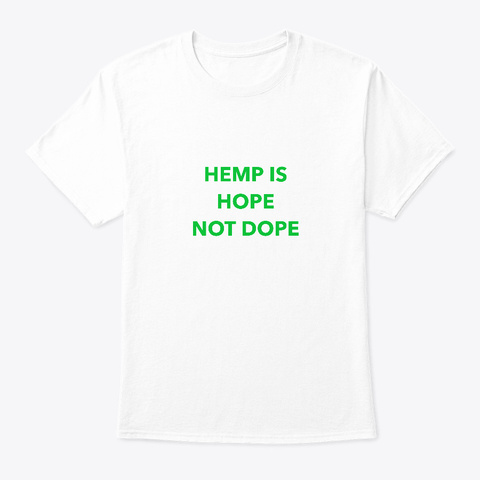 Hemp Is Hope Not Dope White T-Shirt Front