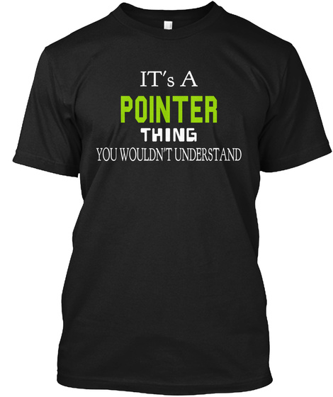 It's A Pointer Thing You Wouldn't Understand Black T-Shirt Front