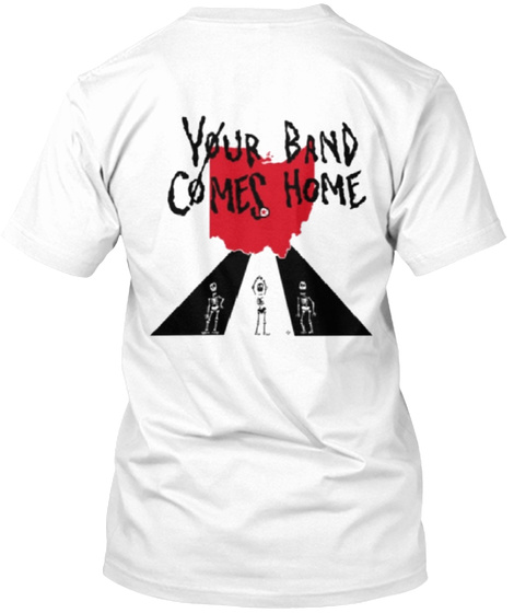 Your Band Comes Home White T-Shirt Back