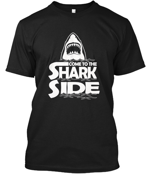 Come To The Shark Side T Shirt Black T-Shirt Front