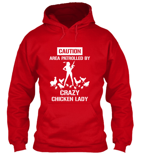 Caution Area Patrolled By Crazy Chicken Lady Red Sweatshirt Front