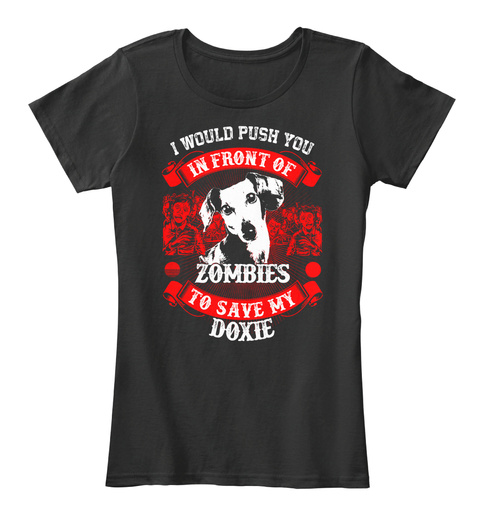 I Would Push You In Front Of Zombies To Save My Doxie Black Women's T-Shirt Front