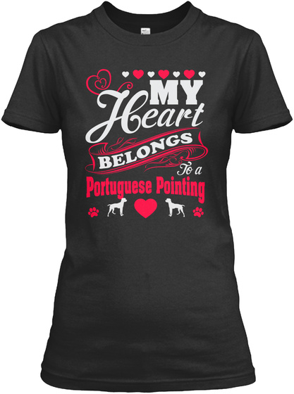 My Heart Belongs To A Portuguese Pointing Black T-Shirt Front
