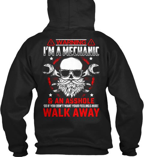 Warning I'm A Mechanic & An Asshole So If You Don't Want To Hurt Your Feelings Walk Away Black T-Shirt Back