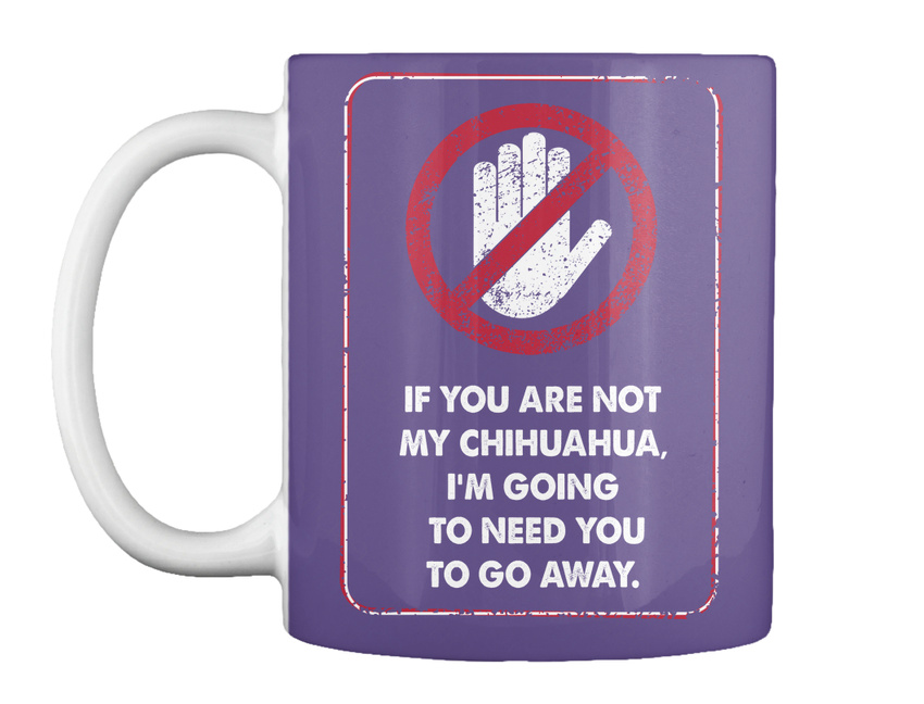 miniature 21 - Not My Chihuahua Go Away - If You Are Chihuahua, I'm Going To Gift Coffee Mug