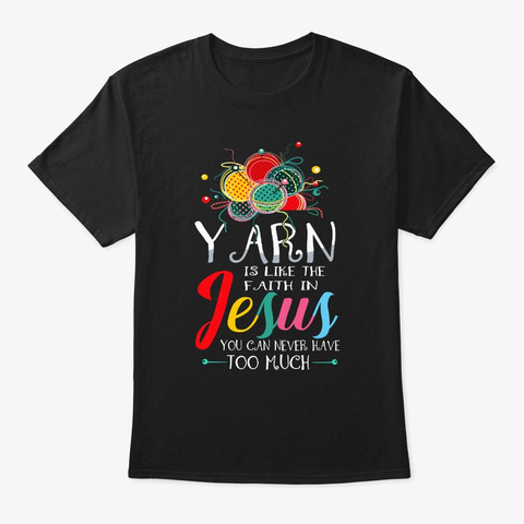 Yarn Is Like The Faith In Jesus Quilting Black T-Shirt Front