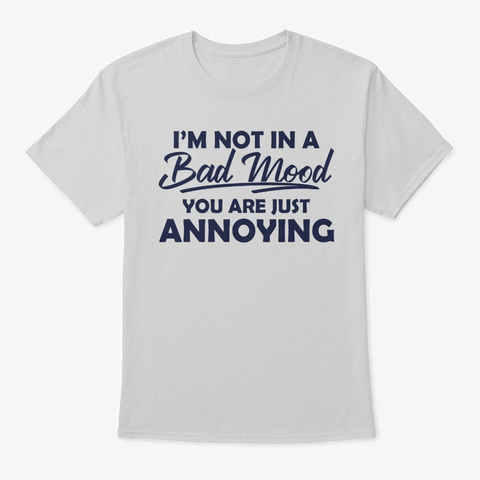 I'm Not In A Bad Mood Light Steel T-Shirt Front