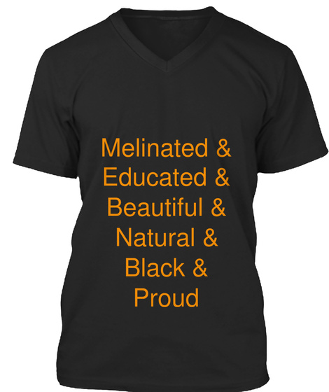 Melinated & Educated & Beautiful & Natural & Black & Proud Black T-Shirt Front