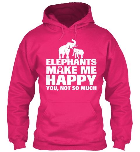 Elephants Make Me Happy You, Not So Much Heliconia Sweatshirt Front