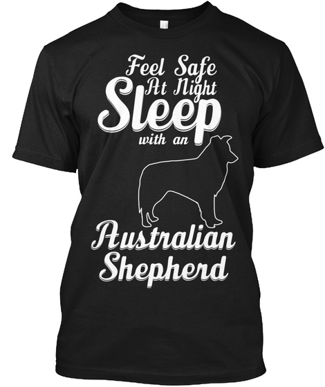 Feel Safe At Night With An Australian Shepherd Black T-Shirt Front