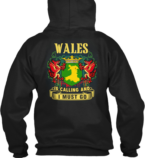 Wales Is Calling And I Must Go Black T-Shirt Back