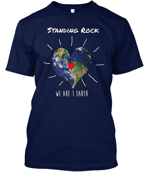 Standing Rock We Are 1 Earth Navy T-Shirt Front
