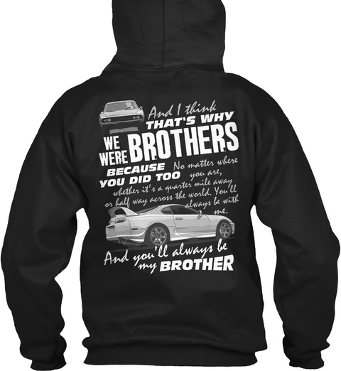 And I Think Thats Why We Were Brothers Because You Did Too And You Always Be My Brother Black T-Shirt Back