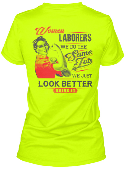 Women Loborers We Do The Same Job We Just Look Better Doing It Safety Green T-Shirt Back