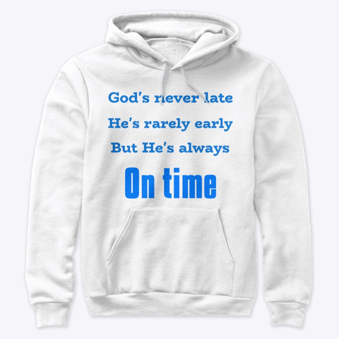 God's Never Late White T-Shirt Front
