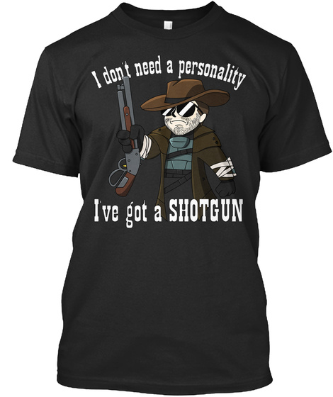 I Don't Need A Personality I've Got A Shotgun Black T-Shirt Front