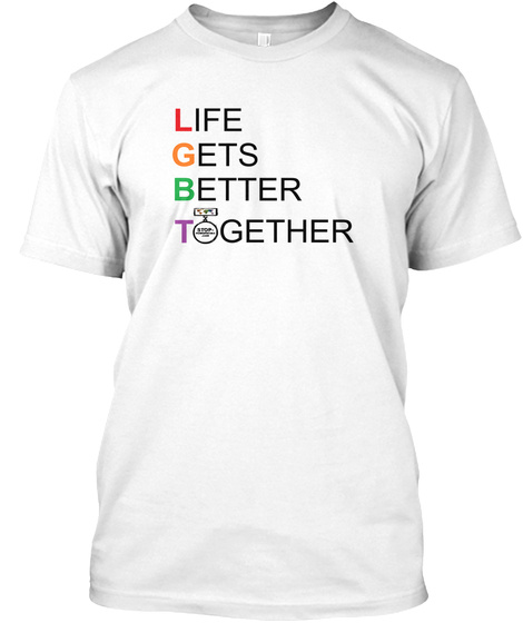 Life Gets Better Together White T-Shirt Front