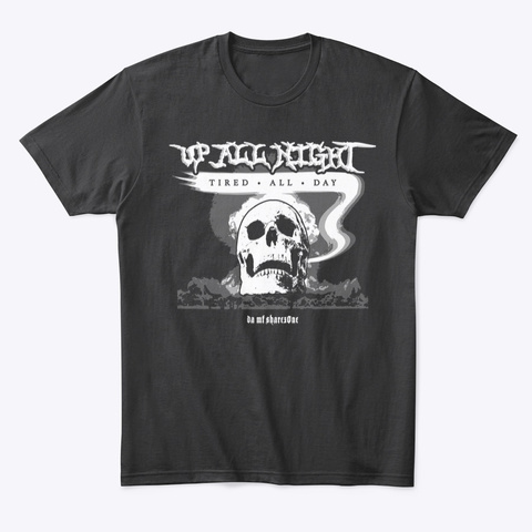 Up All Night   Tired All Day  Black T-Shirt Front