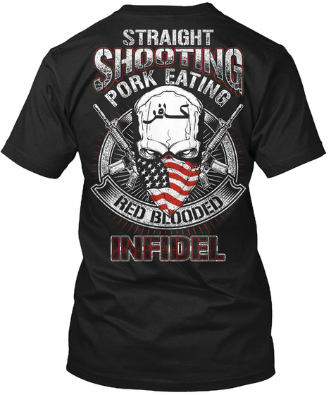 Straight Shooting Pork Eating Red Blooded Infidel Black T-Shirt Back