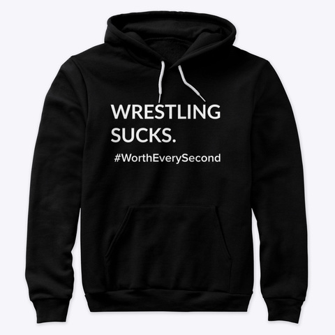Wrestling Sucks: Worth Every Second Black Sweatshirt Front