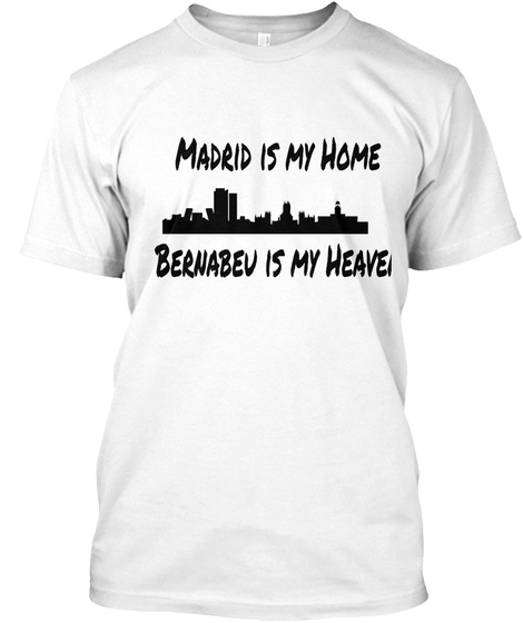 Madrid Is My Home Bernabeu Is My Heavei White T-Shirt Front