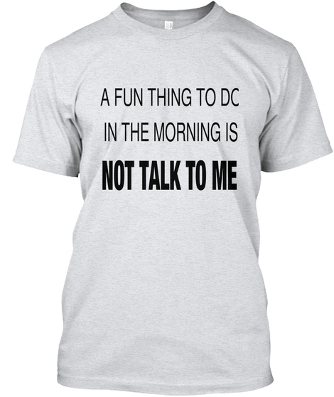A Fun Thing To Do In The Morning Is Not Talk To Me Ash T-Shirt Front
