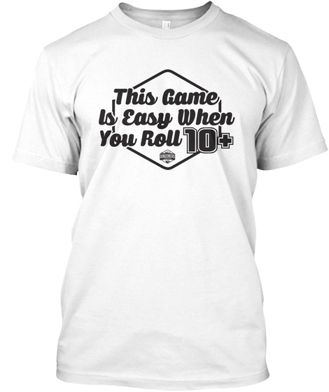 This Game Is Easy When You Rou 10+ White T-Shirt Front