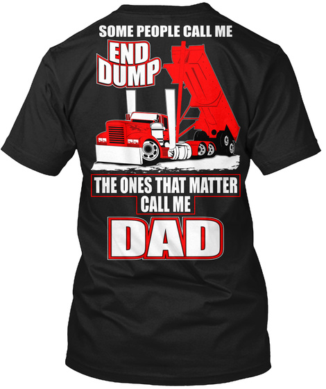 Some People Call Me End Dump The Ones That Matter Call Me Dad Black T-Shirt Back