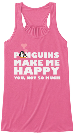 Penguins Make Me Happy You Not So Much Neon Pink T-Shirt Front